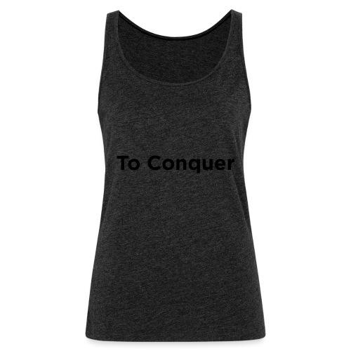 veroveren in het Engels to conquer - Vrouwen Premium tank top