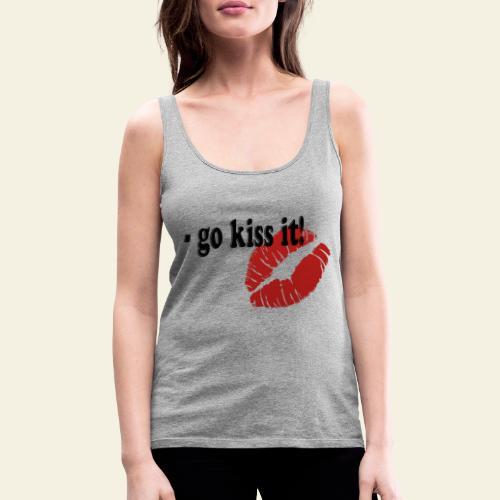 go kiss it - Dame Premium tanktop