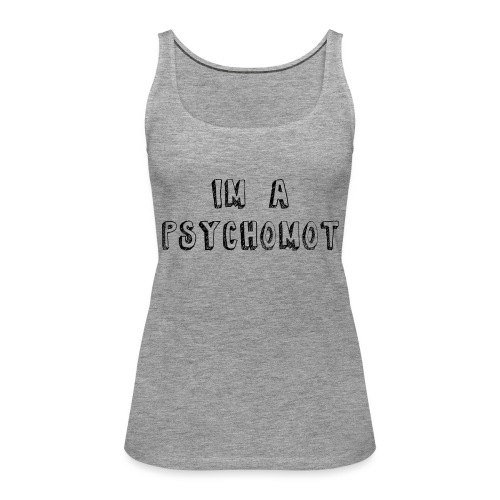 I'M A PSYCHOMOT - Débardeur Premium Femme