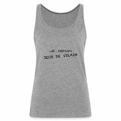 JE ... DEMAIN Jeux de Vilain - Débardeur Premium Femme