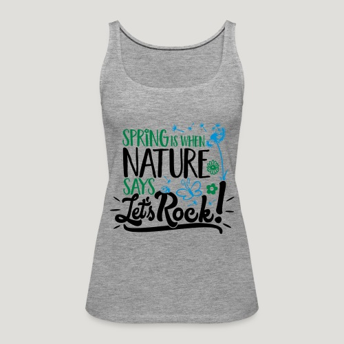 Spring is when Nature says ... für Naturliebhaber! - Frauen Premium Tank Top