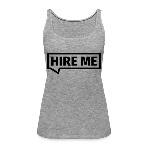 HIRE ME! (callout) - Women's Premium Tank Top