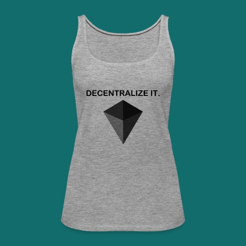 Decentralize it. - Hoodie - Women's Premium Tank Top