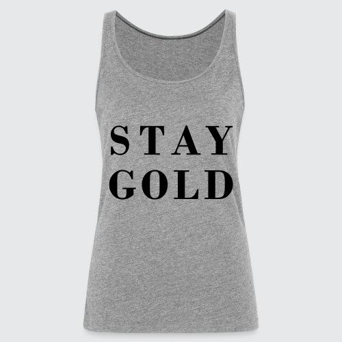 stay gold - Frauen Premium Tank Top