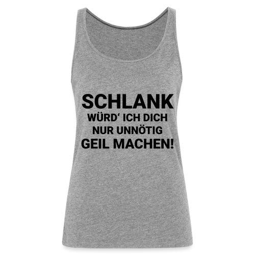 Schlank würd' ich dich... - Frauen Premium Tank Top