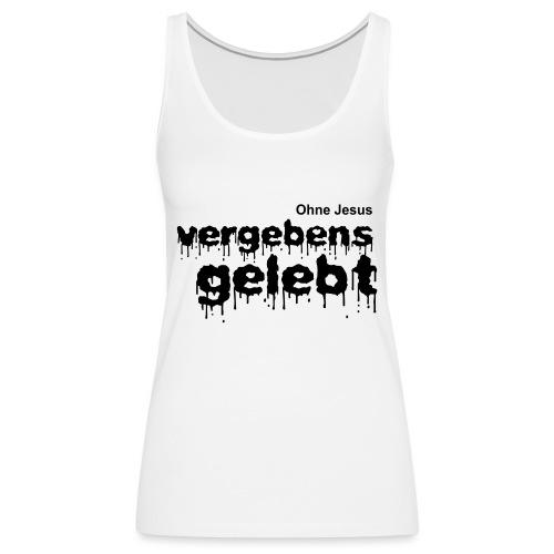 Vergebens gelebt (JESUS shirts) - Frauen Premium Tank Top