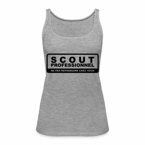 Scout Professionnel - Ne pas reproduire chez vous - Débardeur Premium Femme