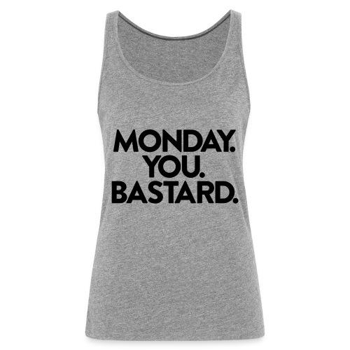 MONDAY. YOU. BASTARD. - Frauen Premium Tank Top