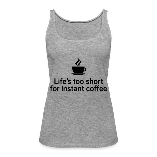 Life's too short for instant coffee - large - Women's Premium Tank Top