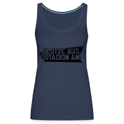 GLOTZE AUS, STADION AN! - Frauen Premium Tank Top