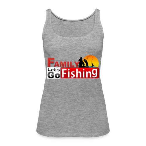 FAMILY LET'S GO FISHING FUND - Women's Premium Tank Top