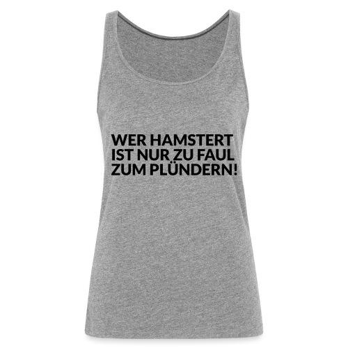 HAMSTERN & PLÜNDERN - Frauen Premium Tank Top