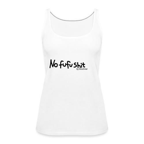 no fufu shit by brochner - Dame Premium tanktop