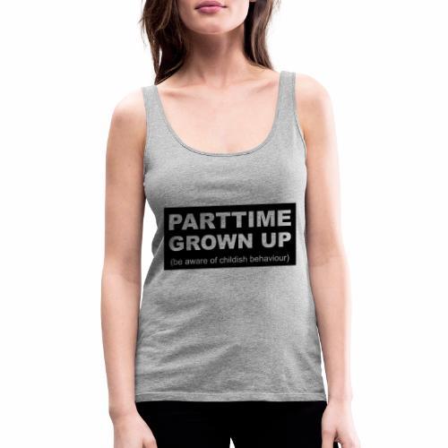 Parttime Grown Up - Vrouwen Premium tank top