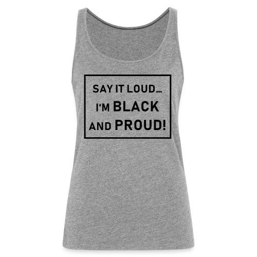 Say it Loud... I'm Black and Proud! - Frauen Premium Tank Top