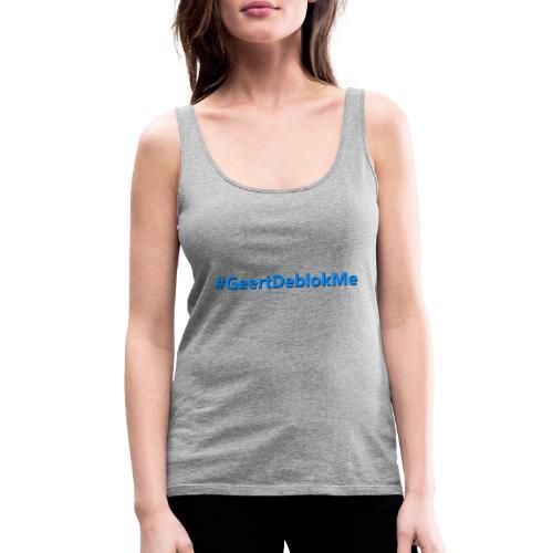 #GeertDeblokme - Vrouwen Premium tank top