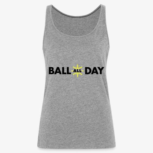 BALL ALL DAY Shirt - White - Frauen Premium Tank Top