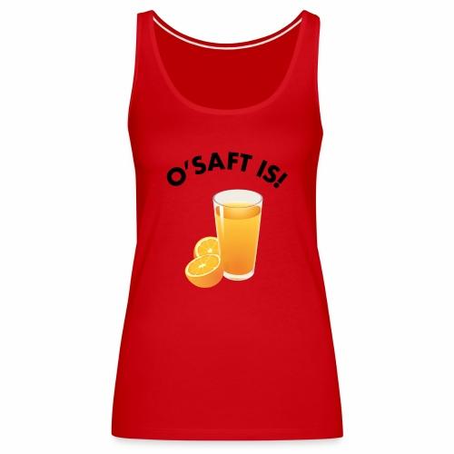 O'Saft is! - Frauen Premium Tank Top