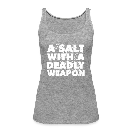 A Salt with a Deadly Weapon White - Women's Premium Tank Top