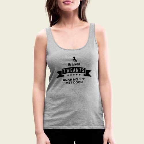 Ik proat Tweants...(donkere tekst) - Vrouwen Premium tank top