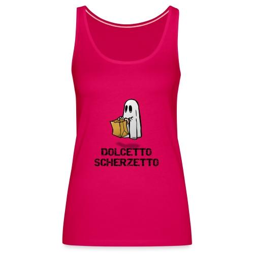 Dolcetto Scherzetto Magliette Bambini Uomo Donna - Canotta premium da donna