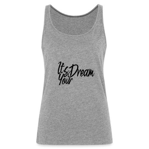 Klamotten mit It's your Dream beschriftung! - Frauen Premium Tank Top