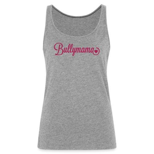 Bullymama mit Herz - Frauen Premium Tank Top