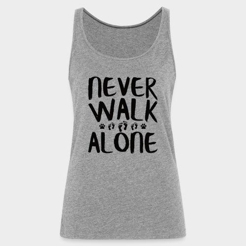 NEVER WALK ALONE | Hunde Sprüche Fußabdruck Pfote - Frauen Premium Tank Top
