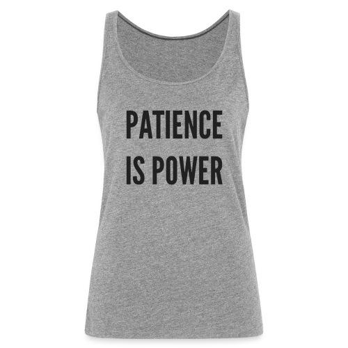 Patience is Power - Vrouwen Premium tank top