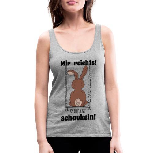 Mir reichts ich geh jetzt schaukeln Hase Kaninchen - Frauen Premium Tank Top