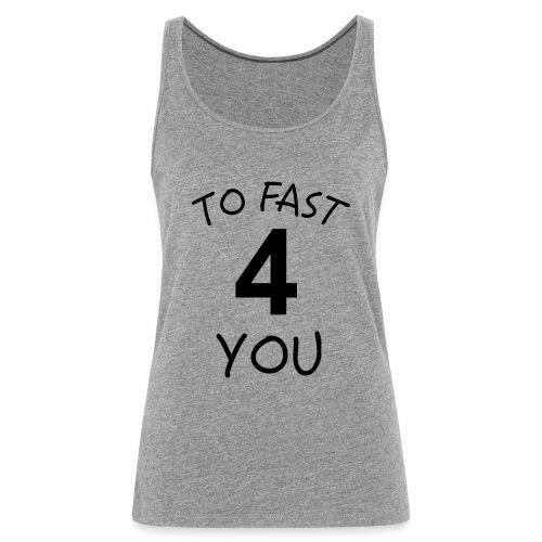 To Fast 4 You - Frauen Premium Tank Top