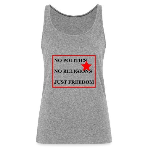 No Politics. No Religions. Just Freedom! - Frauen Premium Tank Top