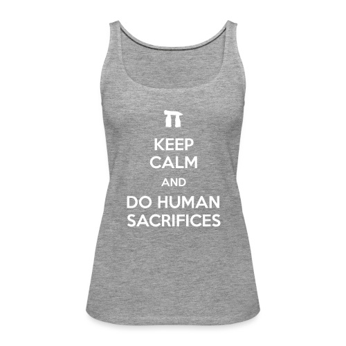 Keep calm and do human sacrifices - Canotta premium da donna