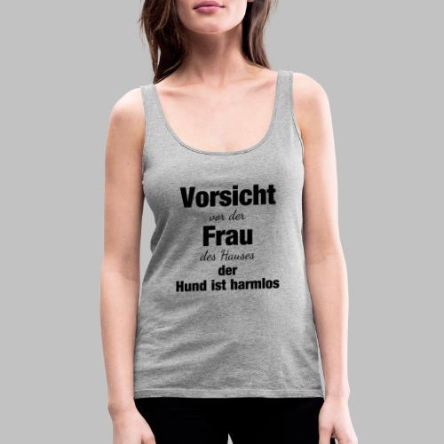 VORSICHT VOR DER FRAU DES HAUSES DER HUND IST - Frauen Premium Tank Top