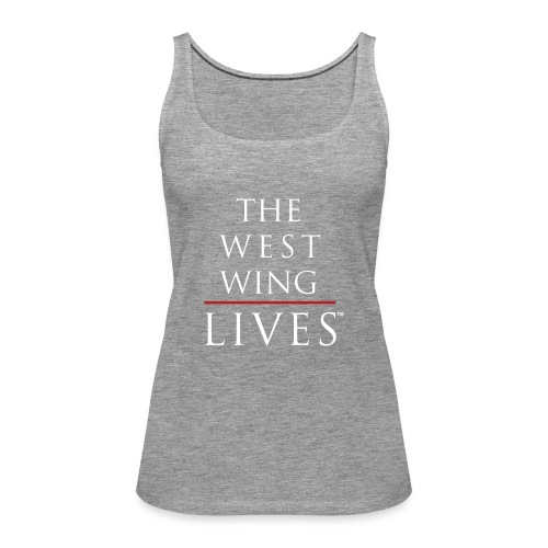 The West Wing Lives - Women's Premium Tank Top