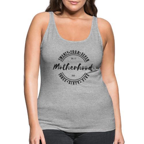 Motherhood 24/7, 365 - Women's Premium Tank Top