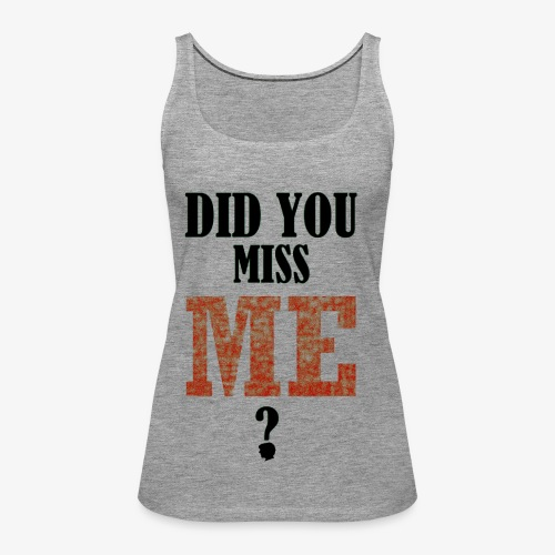 did you miss me black - Vrouwen Premium tank top