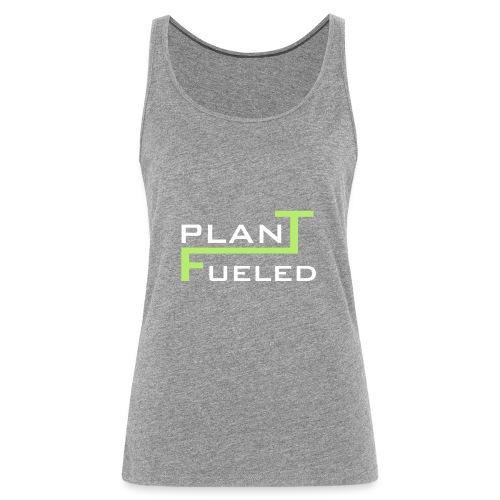 PLANT FUELED - Frauen Premium Tank Top