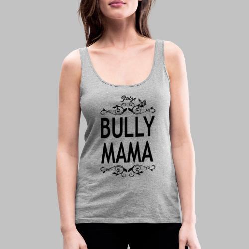 STOLZE BULLY MAMA - Black Edition - Frauen Premium Tank Top