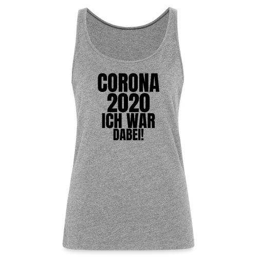 Corona 2020. Ich war dabei! - Frauen Premium Tank Top
