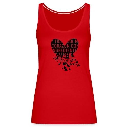 Y triturar mi corazón - Camiseta de tirantes premium mujer