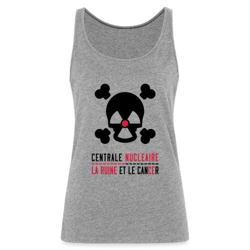 Centrale nucléaire - la ruine et le cancer - Débardeur Premium Femme