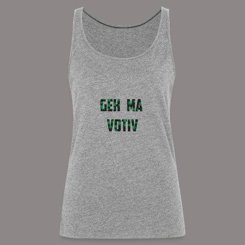 Geh ma Votiv - Frauen Premium Tank Top