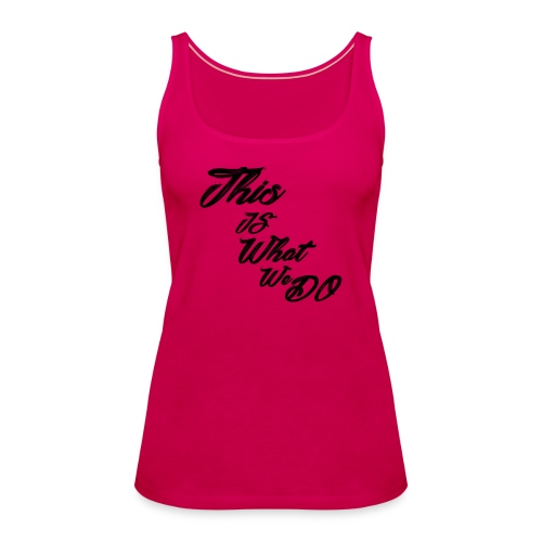 this is what we do bmx mountain bike skater tshirt - Women's Premium Tank Top
