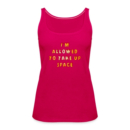 I m allowed to take up space - Women's Premium Tank Top