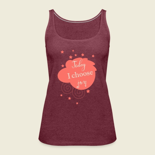 Today I choose joy - heute lebe ich Freude - Frauen Premium Tank Top