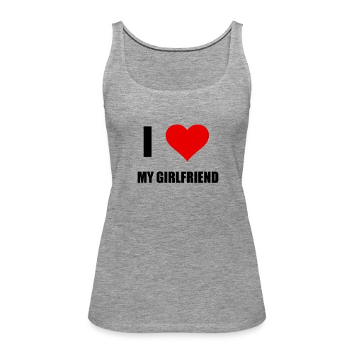 I LOVE MY GIRLDFRIEND - Frauen Premium Tank Top