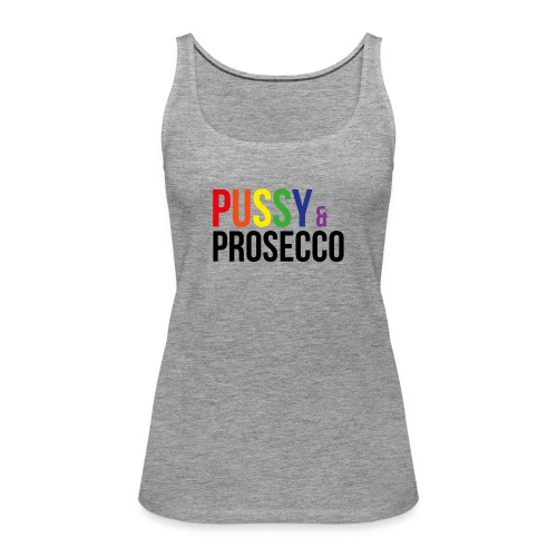 Pussy & Prosecco Rainbow Gay Lesbian Pride - Women's Premium Tank Top
