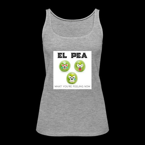 EL Pea - What You re Feeling Now - Women's Premium Tank Top