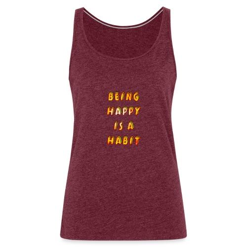 being happy is a habit - Women's Premium Tank Top